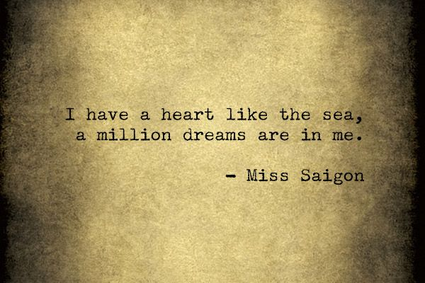 I have a heart like the sea, a million dreams are in me.