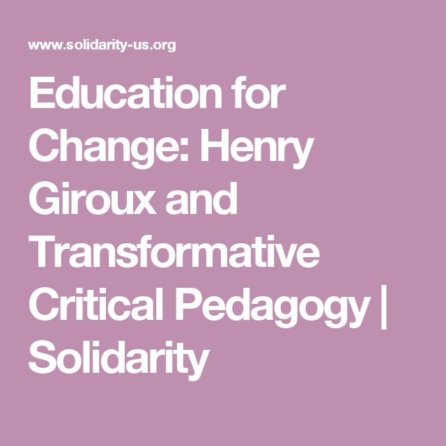 Education for Change: Henry Giroux and Transformative Critical Pedagogy | Solidarity