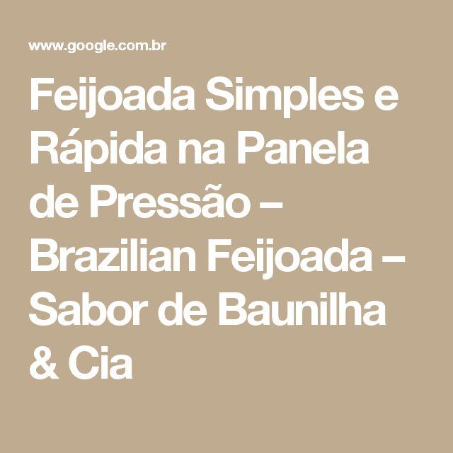 Feijoada Simples e Rápida na Panela de Pressão – Brazilian Feijoada – Sabor de Baunilha & Cia