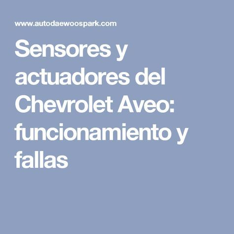 Sensores y actuadores del Chevrolet Aveo: funcionamiento y fallas