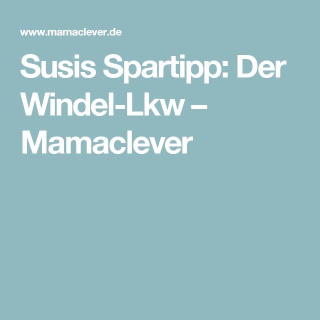 Susis Spartipp: Der Windel-Lkw – Mamaclever