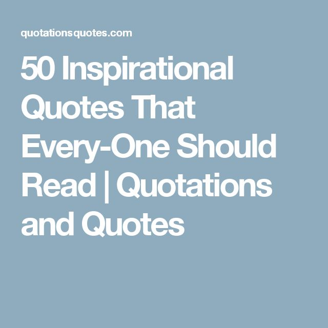 50 Inspirational Quotes That Every-One Should Read | Quotations and Quotes
