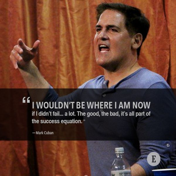 """I wouldn't be where I am now if I didn't fail... a lot. The good, the bad, it's all part of the success equation."" -- Mark Cuban"