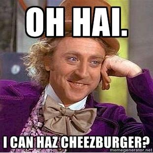 I can haz cheezburger?: Laughing, Memes, Sotrue, Funny Stuff, So True, Humor, Willis Wonka, So Funny, I'M