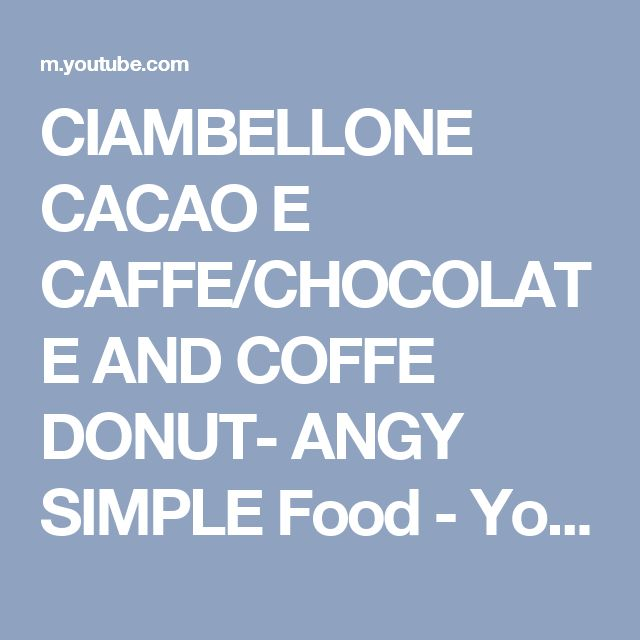 CIAMBELLONE CACAO E CAFFE/CHOCOLATE AND COFFE DONUT- ANGY SIMPLE Food - YouTube