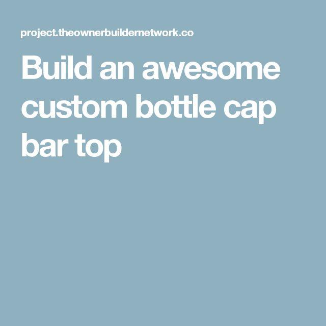 Build an awesome custom bottle cap bar top