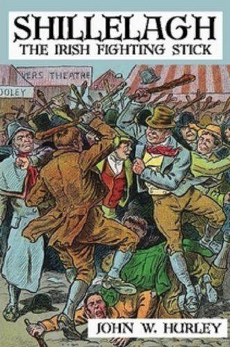 Shillelagh: The Irish Fighting Stick by John W. Hurley.