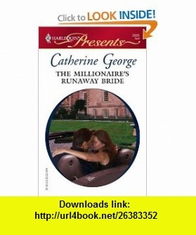The Millionaires Runaway Bride (Harlequin Presents) (9780373126255) Catherine George , ISBN-10: 0373126255  , ISBN-13: 978-0373126255 ,  , tutorials , pdf , ebook , torrent , downloads , rapidshare , filesonic , hotfile , megaupload , fileserve