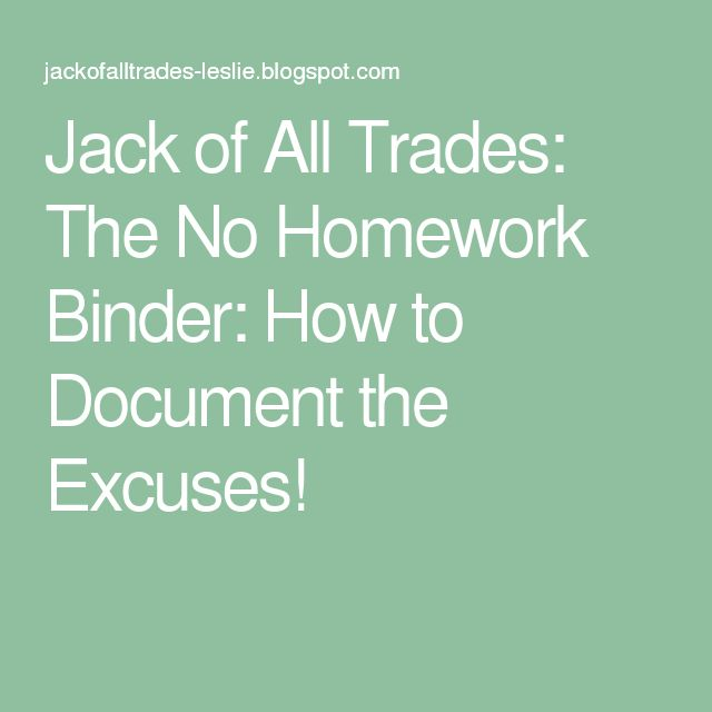 Jack of All Trades: The No Homework Binder: How to Document the Excuses!