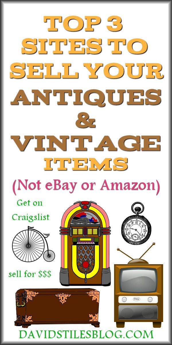 BEST 3 SITES TO SELL YOUR ANTIQUES OR VINTAGE ITEMS - NOT EBAY OR AMAZON. From: DavidStilesBlog.com