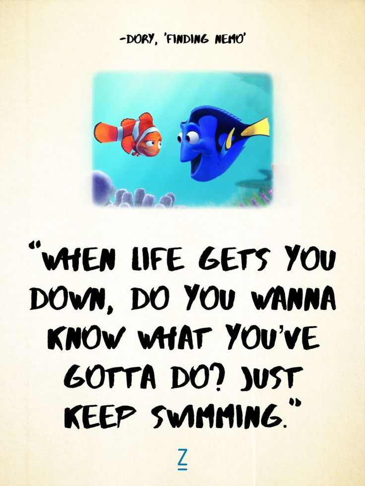 """When life gets you down, do you wanna know what you've gotta do? Just keep swimming."" -Dory in 'Finding Nemo,' Pixar movie quotes"
