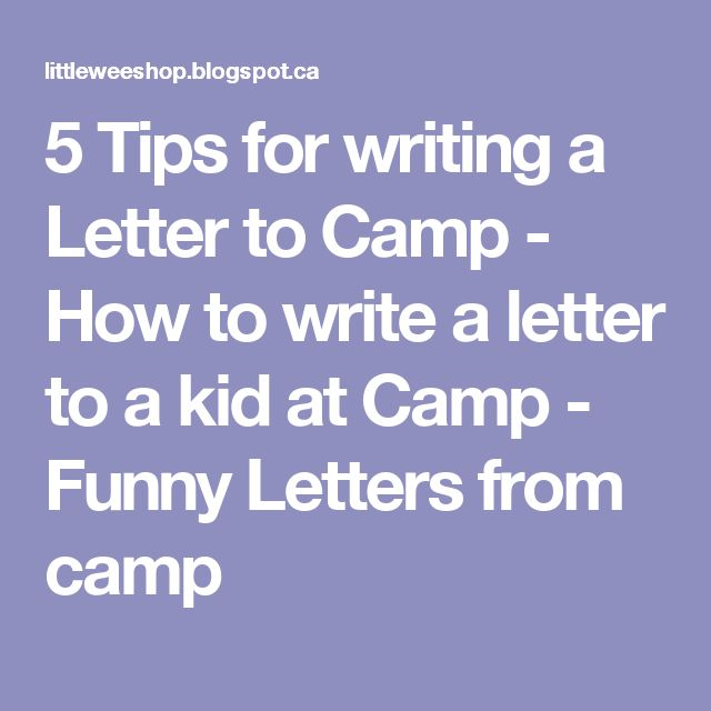 5 Tips for writing a Letter to Camp - How to write a letter to a kid at Camp - Funny Letters from camp