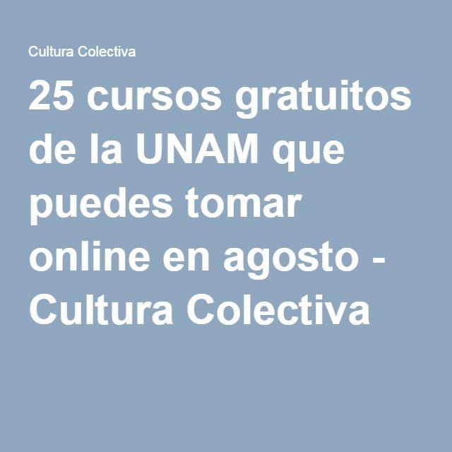 25 cursos gratuitos de la UNAM que puedes tomar online en agosto - Cultura Colectiva