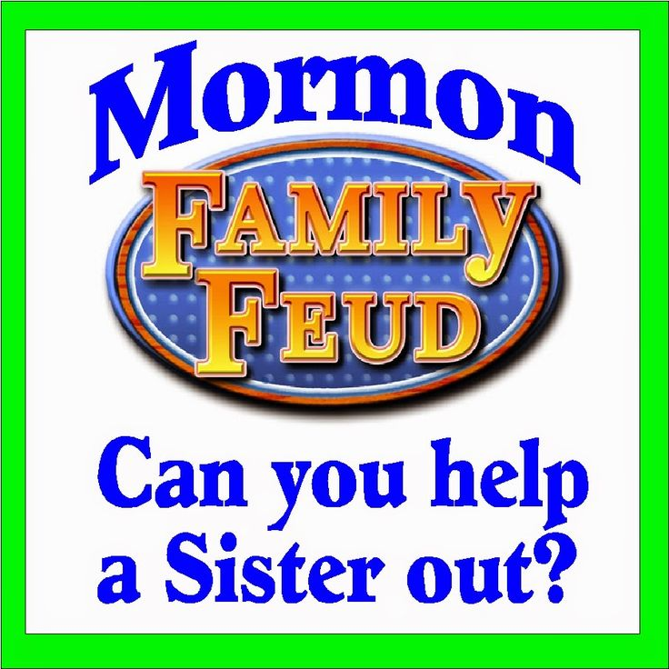 Mormon Family Feud Questionaire. Can you help a sister out?