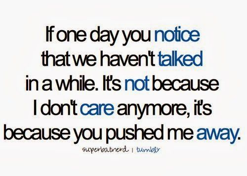 Sometimes It S Better To Push Someone Away Not Because: If One Day You Notice That We Haven't Talked In A While