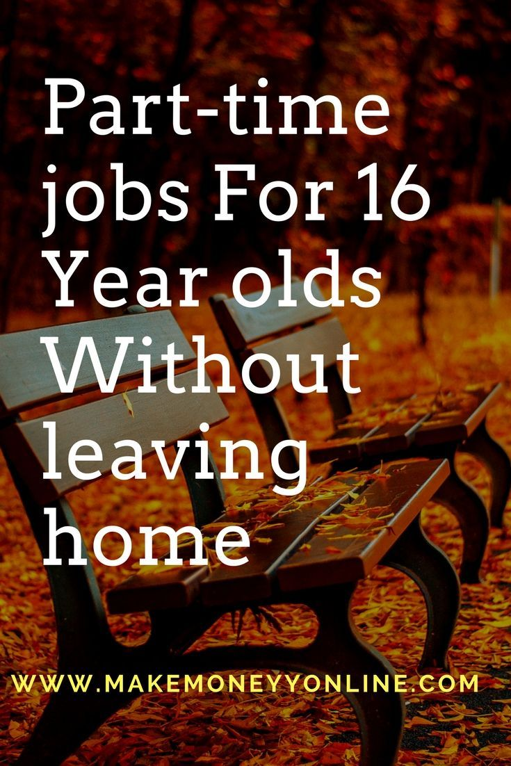 Part Time Jobs For 16 Year Olds Without Leaving Home Part Time Jobs 16 Year Old Job