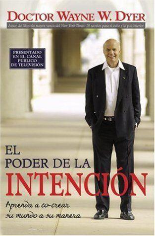 El Poder De La Intención by Dr. Wayne W. Dyer