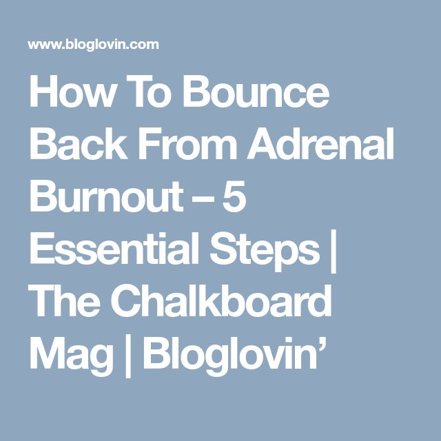 How To Bounce Back From Adrenal Burnout – 5 Essential Steps | The Chalkboard Mag | Bloglovin'