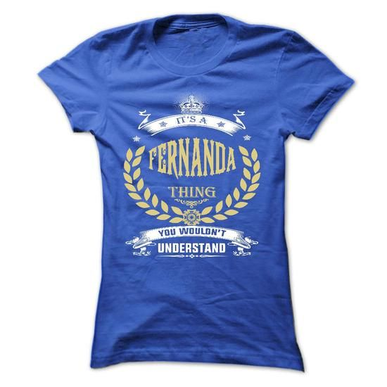 FERNANDA . its a FERNANDA Thing You Wouldnt Understand  - #tshirts #harvard sweatshirt. ORDER HERE => https://www.sunfrog.com/Names/FERNANDA-its-a-FERNANDA-Thing-You-Wouldnt-Understand--T-Shirt-Hoodie-Hoodies-YearName-Birthday-51176173-Ladies.html?68278