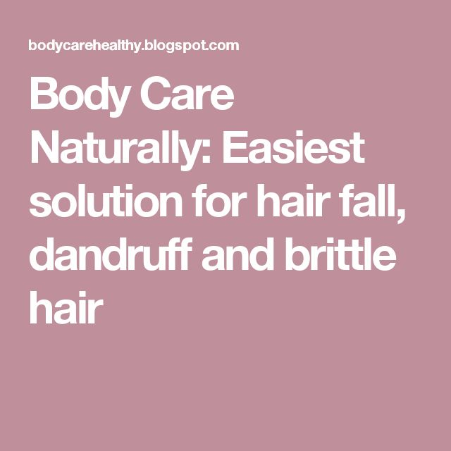 Body Care Naturally: Easiest solution for hair fall, dandruff and brittle hair