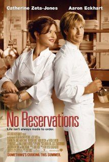 No Reservations (2007) GOOD movie! Have watched this a number of times.