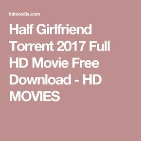 Half Girlfriend Torrent 2017 Full HD Movie Free Download - HD MOVIES
