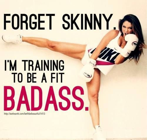 Good Morning Fitness Forget Training To Be Skinny! Train To Be Badass - Train To Be Healthy - Train To Be Strong!