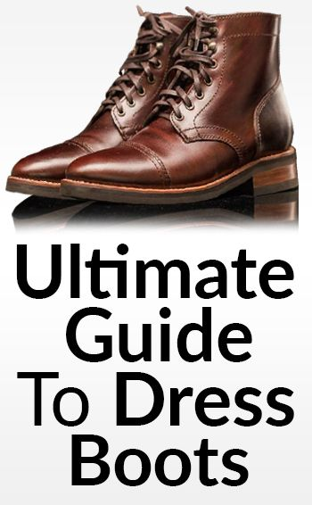 Ultimate Guide To Men's Dress Boots   Different Boot Styles   How To Wear The Chelsea   Chukka   Lace-Up