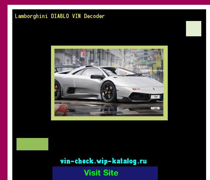 Lamborghini DIABLO VIN Decoder - Lookup Lamborghini DIABLO VIN number. 161647 - Lamborghini. Search Lamborghini DIABLO history, price and car loans.