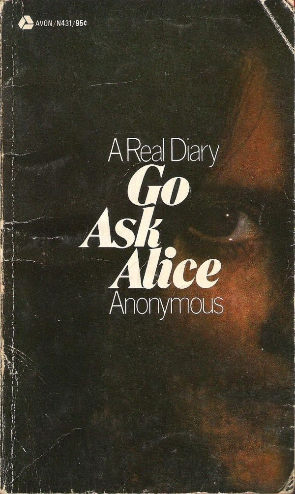 "Go Ask Alice - I loved this book and movie!!! Read it in my 11th grade English elective course called ""Romances!"". Lol!  Think of it every time I hear dear Mr. Fantasy by Traffic and Go Ask Alice by Jefferson Airplane."