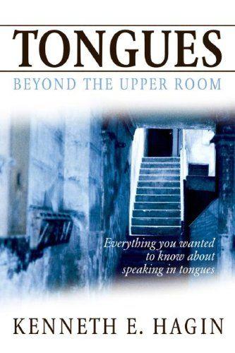Bestseller Books Online Tongues: Beyond the Upper Room Kenneth E. Hagin $10.85  - http://www.ebooknetworking.net/books_detail-0892765380.html