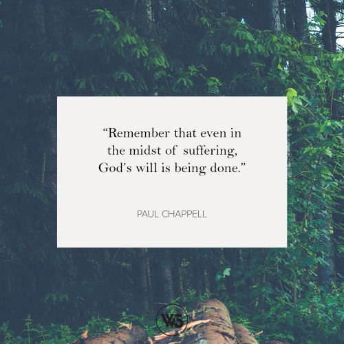 """walkthesame: """"  """"Remember that even in the midst of suffering, God's will is being done."""" - Paul Chappell #WTSInspire """""""