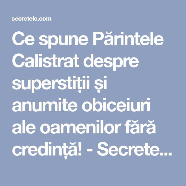 Ce spune Părintele Calistrat despre superstiții și anumite obiceiuri ale oamenilor fără credință! - Secretele.com