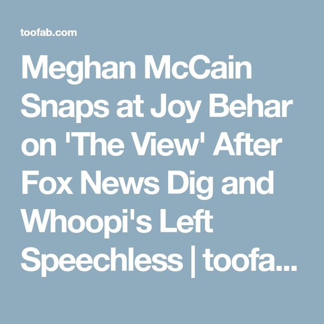 Meghan McCain Snaps at Joy Behar on 'The View' After Fox News Dig and Whoopi's Left Speechless | toofab.com
