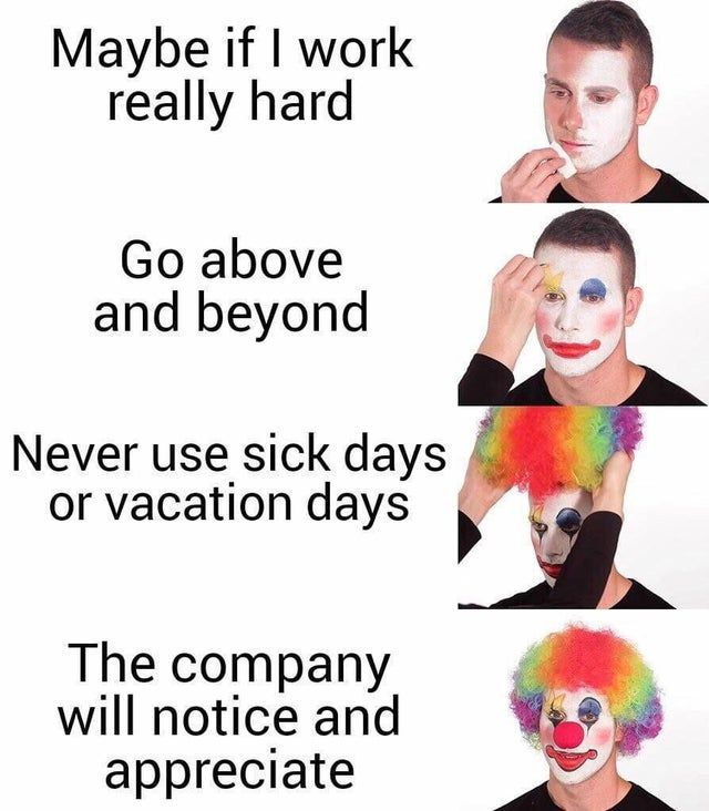 My Gf Just Sent Me This And I Ve Never Been More Proud Of Her Antiwork Programmer Humor Memes Clown Meme