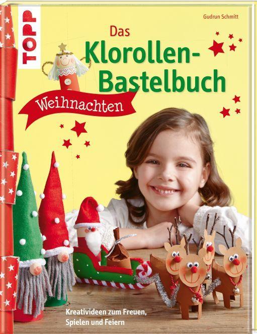 Das Klorollen-Bastelbuch Weihnachten - Kreativideen zum Freuen, Spielen und Feiern