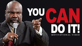 YOU CAN DO IT - Motivational Speech Video - TD Jakes Motivation