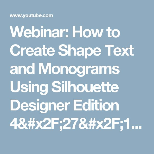 Webinar: How to Create Shape Text and Monograms Using Silhouette Designer Edition 4/27/15 - YouTube