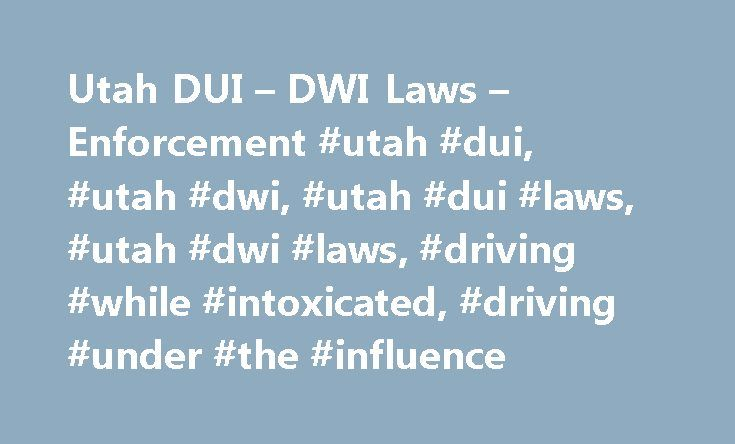 Utah DUI – DWI Laws – Enforcement #utah #dui, #utah #dwi, #utah #dui #laws, #utah #dwi #laws, #driving #while #intoxicated, #driving #under #the #influence http://fiji.nef2.com/utah-dui-dwi-laws-enforcement-utah-dui-utah-dwi-utah-dui-laws-utah-dwi-laws-driving-while-intoxicated-driving-under-the-influence/  # DUI DWI in Utah DUI in Utah Those who drink and drive in Utah risk being charged with two crimes: driving while under the influence and driving while over the limit―meaning with a BAC…
