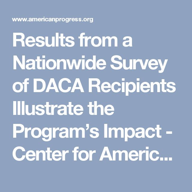 Results from a Nationwide Survey of DACA Recipients Illustrate the Program's Impact - Center for American Progress