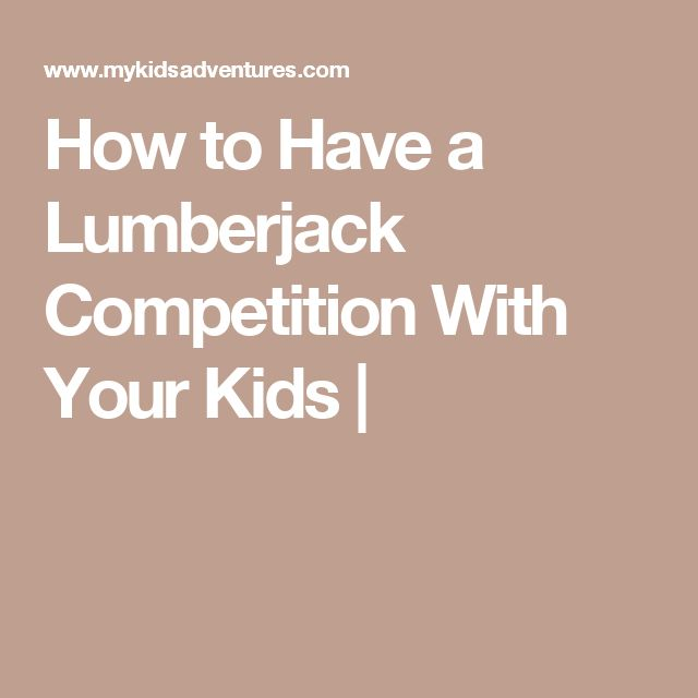 How to Have a Lumberjack Competition With Your Kids |