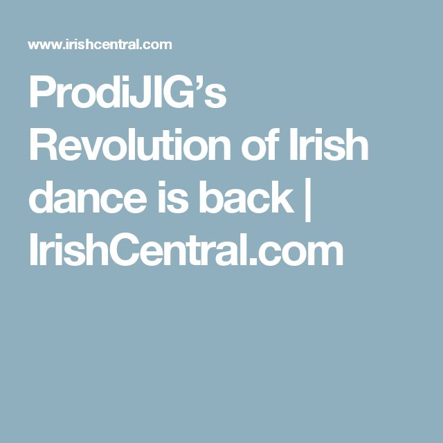 ProdiJIG's Revolution of Irish dance is back | IrishCentral.com