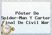 http://tecnoautos.com/wp-content/uploads/imagenes/tendencias/thumbs/poster-de-spiderman-y-carter-final-de-civil-war.jpg Civil War. Póster de Spider-Man y carter final de Civil War, Enlaces, Imágenes, Videos y Tweets - http://tecnoautos.com/actualidad/civil-war-poster-de-spiderman-y-carter-final-de-civil-war/