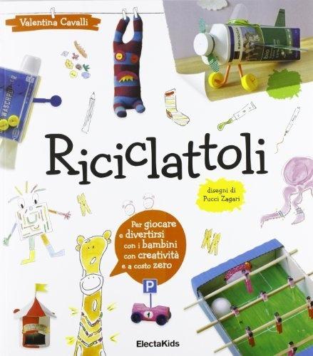 Riciclattoli di Valentina Cavalli, http://www.amazon.it/dp/8837092563/ref=cm_sw_r_pi_dp_08hvrb0YSGSYM