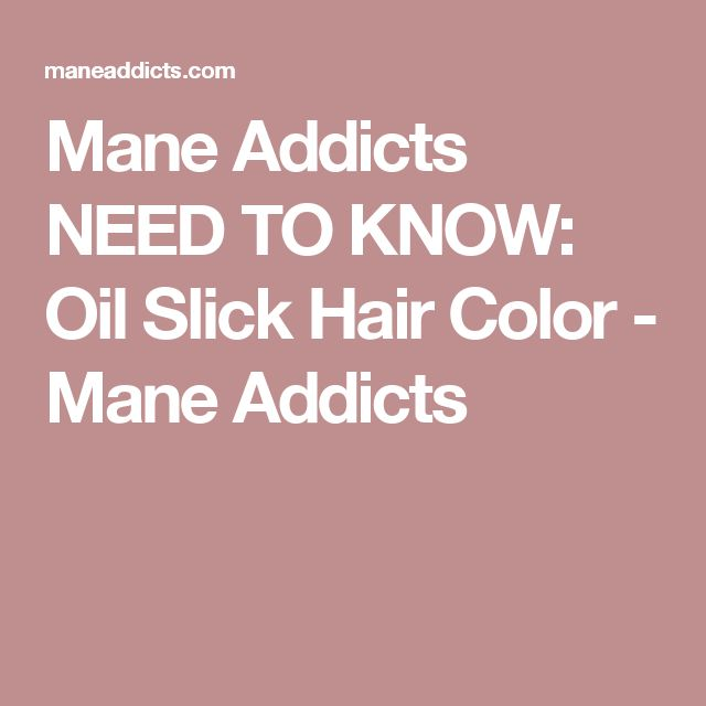 Mane Addicts NEED TO KNOW: Oil Slick Hair Color - Mane Addicts