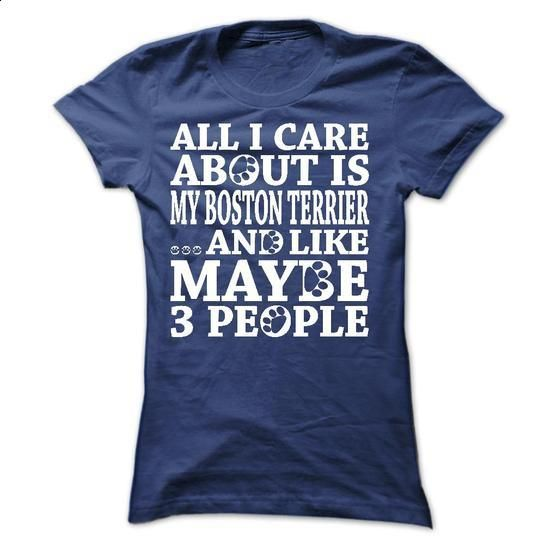 All I care about is my Boston Terrier - #dress shirts #black hoodie mens. ORDER HERE => https://www.sunfrog.com/Pets/All-I-care-about-is-my-Boston-Terrier-11439215-Ladies.html?60505