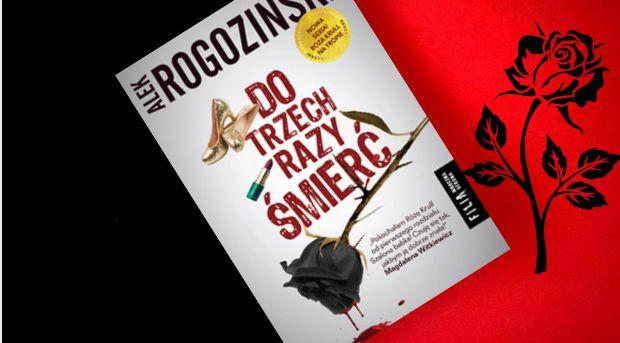 """Kraina Książką Zwana: """"Do trzech razy śmierć"""" - Alek Rogoziński [recenzja]"""