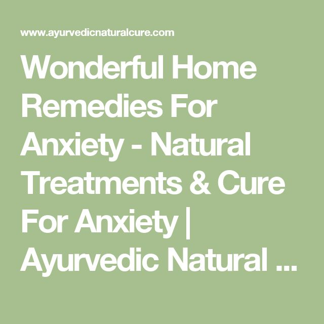 Wonderful Home Remedies For Anxiety - Natural Treatments & Cure For Anxiety | Ayurvedic Natural Cure Supplements