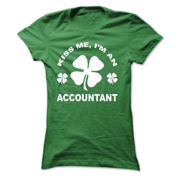 #administrators... Nice T-shirts (Best Discount) Kiss me I am an Accountant - DiscountTshirts  Design Description: Just In Time For St. Patricks Day ! Standard Fit. Soft, consolation and High-high quality, Its Economical, and Easily Washed properly. Printed utilizing superior know-h...