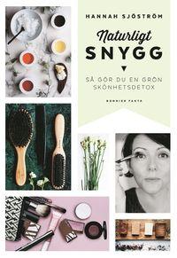 Naturligt snygg : så gör du en grön skönhetsdetox - Hannah Sjöström - Bok…